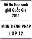 Đề thi học sinh giỏi Quốc gia môn Tiếng Pháp lớp 12 năm 2011 - Có đáp án