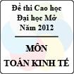 Đề thi cao học trường Đại học Mở năm 2012 - Môn: Toán kinh tế
