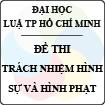 Đề thi môn Trách nhiệm Hình sự và Hình phạt - ĐH Luật TP Hồ Chí Minh