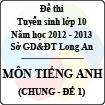 Đề thi tuyển sinh lớp 10 tỉnh Long An năm học 2012 - 2013 môn Tiếng Anh (Chung - Đề 1)