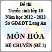 Đề thi tuyển sinh lớp 10 tỉnh Long An năm học 2012 - 2013 môn Hóa (Hệ chuyên - Đề 2)