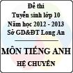 Đề thi tuyển sinh lớp 10 tỉnh Long An năm học 2012 - 2013 môn Tiếng Anh (Hệ chuyên)