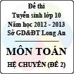 Đề thi tuyển sinh lớp 10 tỉnh Long An năm học 2012 - 2013 môn Toán (Hệ chuyên - Đề 2)