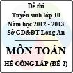 Đề thi tuyển sinh lớp 10 tỉnh Long An năm học 2012 - 2013 môn Toán (Hệ công lập - Đề 2)
