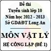 Đề thi tuyển sinh lớp 10 tỉnh Long An năm học 2012 - 2013 môn Vật lý (Hệ công lập - Đề 1)