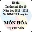 Đề thi tuyển sinh lớp 10 tỉnh Long An năm học 2011 - 2012 môn Hóa (Hệ chuyên)