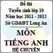 Đề thi tuyển sinh lớp 10 tỉnh Long An năm học 2011 - 2012 môn Tiếng Anh (Hệ chuyên)