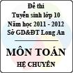 Đề thi tuyển sinh lớp 10 tỉnh Long An năm học 2011 - 2012 môn Toán (Hệ chuyên)