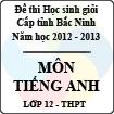 Đề thi học sinh giỏi tỉnh Bắc Ninh năm 2012 - 2013 môn Tiếng Anh lớp 12 (Có đáp án)