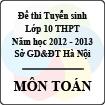 Đề thi tuyển sinh lớp 10 THPT thành phố Hà Nội năm 2012 - 2013 môn Toán