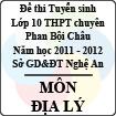 Đề thi tuyển sinh lớp 10 THPT chuyên Phan Bội Châu năm 2011 - 2012 môn Địa lý (Có đáp án)