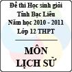 Đề thi học sinh giỏi lớp 12 THPT tỉnh Bạc Liêu môn Lịch sử (Năm học 2010 - 2011) - Có đáp án