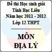 Đề thi học sinh giỏi lớp 12 THPT tỉnh Bạc Liêu môn Địa lý (Năm học 2011 - 2012) - Có đáp án