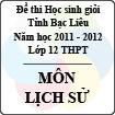 Đề thi học sinh giỏi lớp 12 THPT tỉnh Bạc Liêu môn Lịch sử (Năm học 2011 - 2012) - Có đáp án