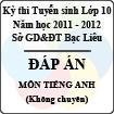 Đáp án đề thi tuyển sinh lớp 10 THPT tỉnh Bạc Liêu năm học 2011 - 2012 môn Tiếng anh
