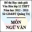 Đề thi học sinh giỏi Văn hóa lớp 12 THPT tỉnh Quảng Trị năm học 2012 - 2013 môn Ngữ văn - Có đáp án
