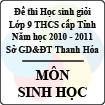 Đề thi học sinh giỏi lớp 9 THCS tỉnh Thanh Hóa năm học 2010 - 2011 môn Sinh học (Có đáp án)