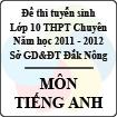 Đề thi tuyển sinh lớp 10 THPT tỉnh Đăk Nông năm 2011 - 2012 môn Tiếng Anh (chuyên) - Có đáp án