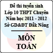 Đề thi tuyển sinh lớp 10 THPT tỉnh Đăk Nông năm 2011 - 2012 môn Toán (chuyên) - Có đáp án