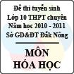Đề thi tuyển sinh lớp 10 THPT tỉnh Đăk Nông năm 2010 - 2011 môn Hóa học (chuyên) - Có đáp án