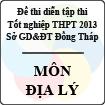 Đề thi thử tốt nghiệp THPT năm 2013 tỉnh Đồng Tháp - Môn Địa lý (Có đáp án)