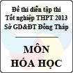 Đề thi thử tốt nghiệp THPT năm 2013 tỉnh Đồng Tháp - Môn Hóa học (Có đáp án)