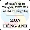 Đề thi thử tốt nghiệp THPT năm 2013 tỉnh Đồng Tháp - Môn Tiếng Anh (Có đáp án)
