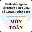 Đề thi thử tốt nghiệp THPT năm 2013 tỉnh Đồng Tháp - Môn Toán (Có đáp án)
