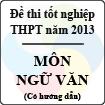 Đề thi tốt nghiệp THPT năm 2013 môn Ngữ văn (Hệ Phổ Thông) - Có đáp án