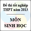 Đề thi tốt nghiệp THPT năm 2013 môn Sinh học (Hệ Phổ Thông) - Có đáp án