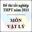 Đề thi tốt nghiệp THPT năm 2013 môn Vật lý (Hệ Phổ Thông) - Có đáp án