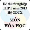 Đề thi tốt nghiệp THPT năm 2013 môn Hóa (Hệ GDTX) - Có đáp án