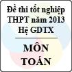 Đề thi tốt nghiệp THPT năm 2013 môn Toán (Hệ GDTX) - Có đáp án