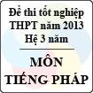Đề thi tốt nghiệp THPT năm 2013 môn Tiếng Pháp (Hệ 3 năm) - Có đáp án