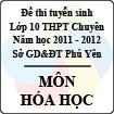 Đề thi tuyển sinh lớp 10 THPT chuyên tỉnh Phú Yên năm học 2011 - 2012 môn Hóa học - Có đáp án