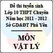 Đề thi tuyển sinh lớp 10 THPT chuyên tỉnh Phú Yên năm học 2011 - 2012 môn Vật lý - Có đáp án
