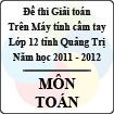 Đề thi giải toán trên Máy tính cầm tay lớp 12 THPT tỉnh Quảng Trị năm 2012 môn Toán - Có đáp án