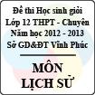 Đề thi học sinh giỏi lớp 12 THPT chuyên tỉnh Vĩnh Phúc năm 2013 môn Lịch sử - Có đáp án