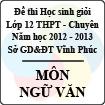 Đề thi học sinh giỏi lớp 12 THPT chuyên tỉnh Vĩnh Phúc năm 2013 môn Ngữ văn - Có đáp án