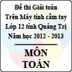 Đề thi giải toán trên Máy tính cầm tay lớp 12 THPT tỉnh Quảng Trị năm 2013 môn Toán - Có đáp án