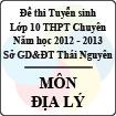 Đề thi tuyển sinh lớp 10 THPT Chuyên tỉnh Thái Nguyên năm 2012 - 2013 môn Địa lý - Có đáp án