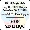 Đề thi tuyển sinh lớp 10 THPT Chuyên tỉnh Thái Nguyên năm 2012 - 2013 môn Sinh học - Có đáp án