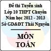 Đề thi tuyển sinh lớp 10 THPT Chuyên tỉnh Thái Nguyên năm 2012 - 2013 môn Toán - Có đáp án
