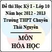 Đề thi học kỳ I lớp 10 THPT chuyên Thái Nguyên năm 2012 - 2013 môn Hóa học (Có đáp án)