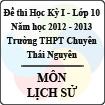 Đề thi học kỳ I lớp 10 THPT chuyên Thái Nguyên năm 2012 - 2013 môn Lịch sử (Có đáp án)