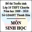 Đề thi tuyển sinh lớp 10 THPT Chuyên Lam Sơn, Thanh Hóa năm 2010 môn Sinh học - Có đáp án