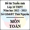 Đề thi tuyển sinh lớp 10 THPT tỉnh Thái Nguyên năm 2012 - 2013 môn Toán - Có đáp án