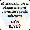 Đề thi học kỳ I lớp 11 THPT chuyên Thái Nguyên năm 2012 - 2013 môn Địa lý (Có đáp án)