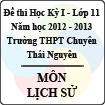 Đề thi học kỳ I lớp 11 THPT chuyên Thái Nguyên năm 2012 - 2013 môn Lịch sử (Có đáp án)