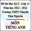 Đề thi học kỳ I lớp 12 THPT chuyên Thái Nguyên năm 2012 - 2013 môn Tiếng Anh (Có đáp án)
